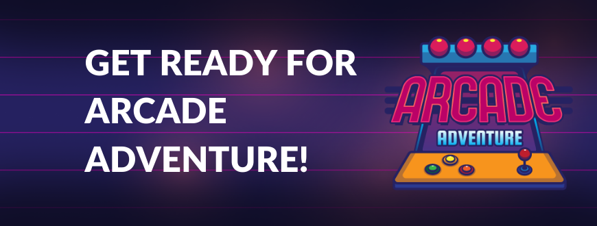 GET-READY-FOR-ARCADE-ADVENTURE1